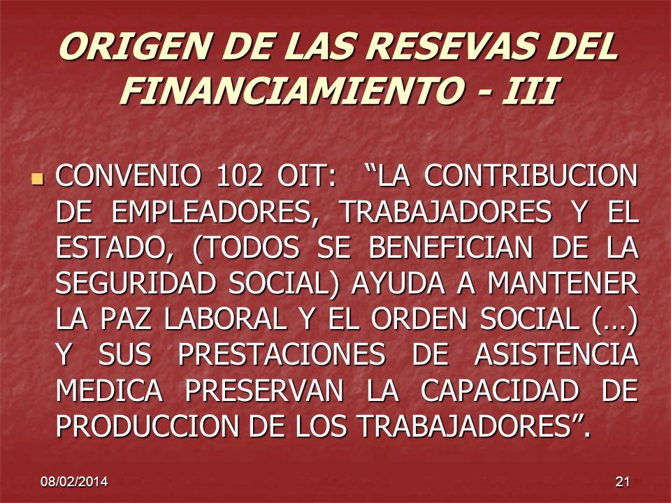 08/02/201421 ORIGEN DE LAS RESEVAS DEL FINANCIAMIENTO - III CONVENIO 102 OIT: LA CONTRIBUCION DE EMPLEADORES, TRABAJADORES Y EL ESTADO, (TODOS SE BENE