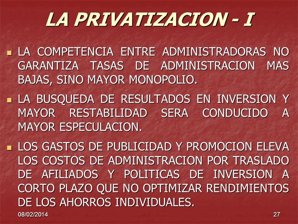 08/02/201427 LA PRIVATIZACION - I LA COMPETENCIA ENTRE ADMINISTRADORAS NO GARANTIZA TASAS DE ADMINISTRACION MAS BAJAS, SINO MAYOR MONOPOLIO. LA COMPET