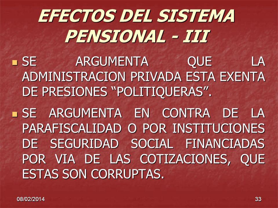 08/02/201433 EFECTOS DEL SISTEMA PENSIONAL - III SE ARGUMENTA QUE LA ADMINISTRACION PRIVADA ESTA EXENTA DE PRESIONES POLITIQUERAS. SE ARGUMENTA QUE LA