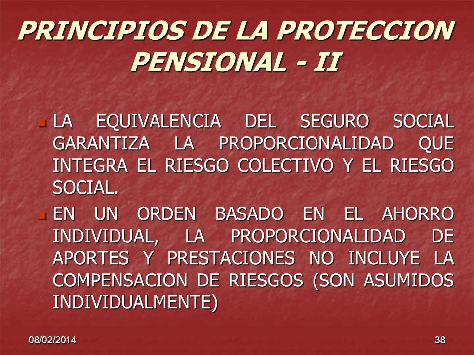 08/02/201438 PRINCIPIOS DE LA PROTECCION PENSIONAL - II LA EQUIVALENCIA DEL SEGURO SOCIAL GARANTIZA LA PROPORCIONALIDAD QUE INTEGRA EL RIESGO COLECTIV