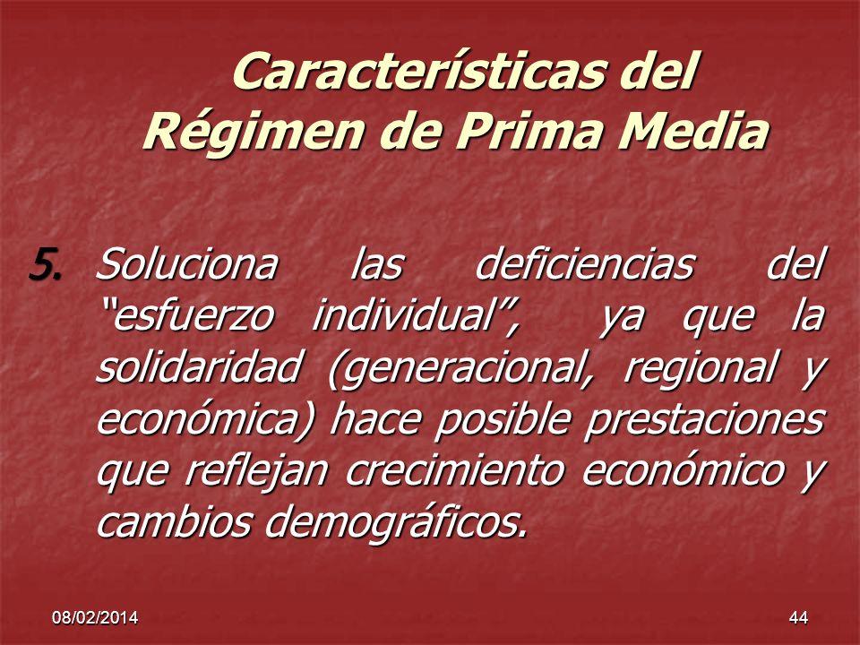 08/02/201444 Características del Régimen de Prima Media Características del Régimen de Prima Media 5.Soluciona las deficiencias del esfuerzo individua