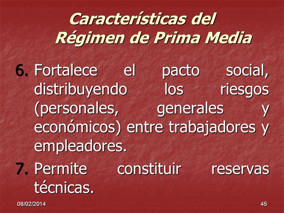 08/02/201445 Características del Régimen de Prima Media 6.Fortalece el pacto social, distribuyendo los riesgos (personales, generales y económicos) en