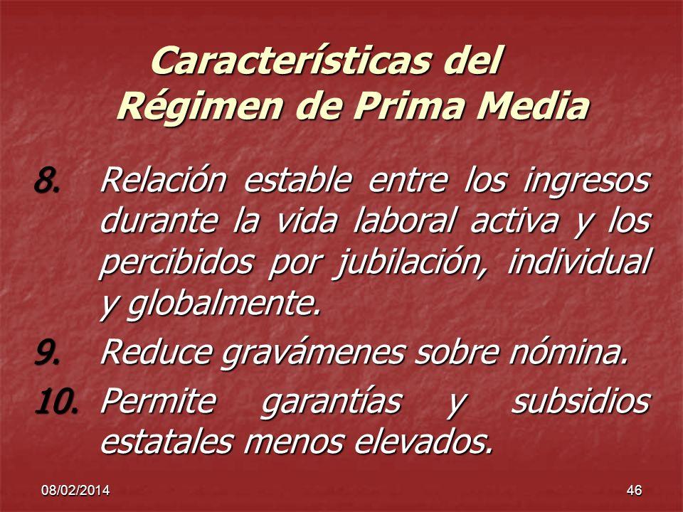 08/02/201446 Características del Régimen de Prima Media 8.Relación estable entre los ingresos durante la vida laboral activa y los percibidos por jubi