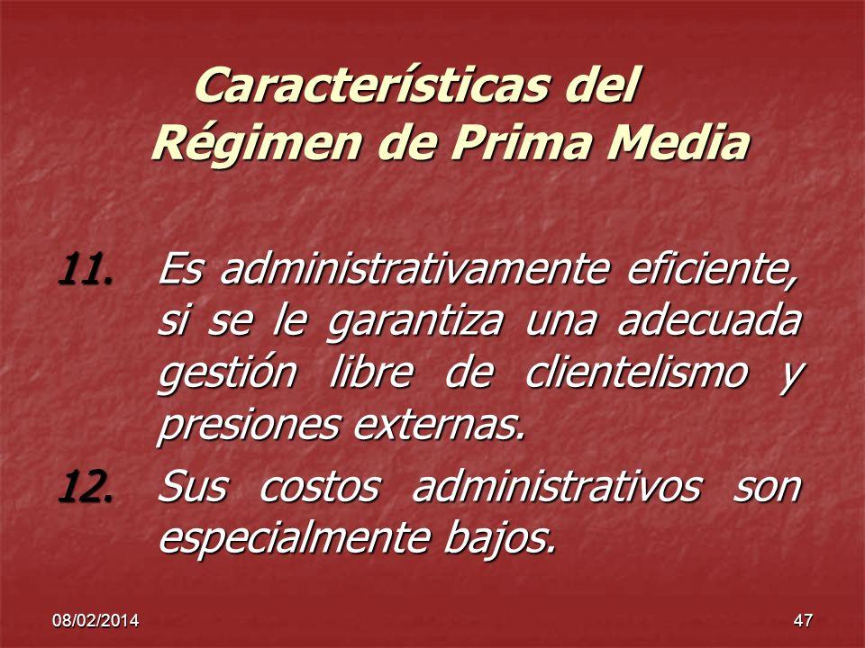 08/02/201447 Características del Régimen de Prima Media 11.Es administrativamente eficiente, si se le garantiza una adecuada gestión libre de clientel