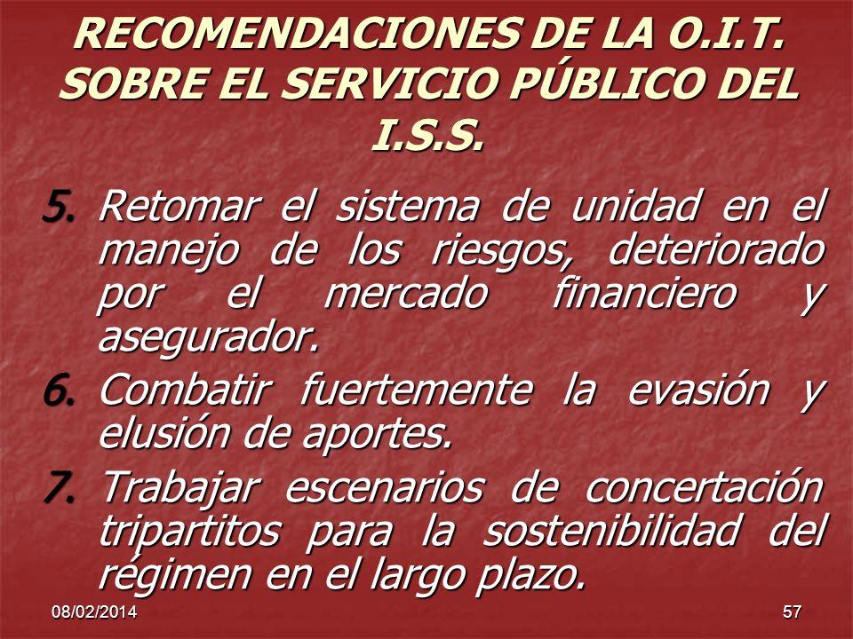 08/02/201457 RECOMENDACIONES DE LA O.I.T. SOBRE EL SERVICIO PÚBLICO DEL I.S.S. 5.Retomar el sistema de unidad en el manejo de los riesgos, deteriorado