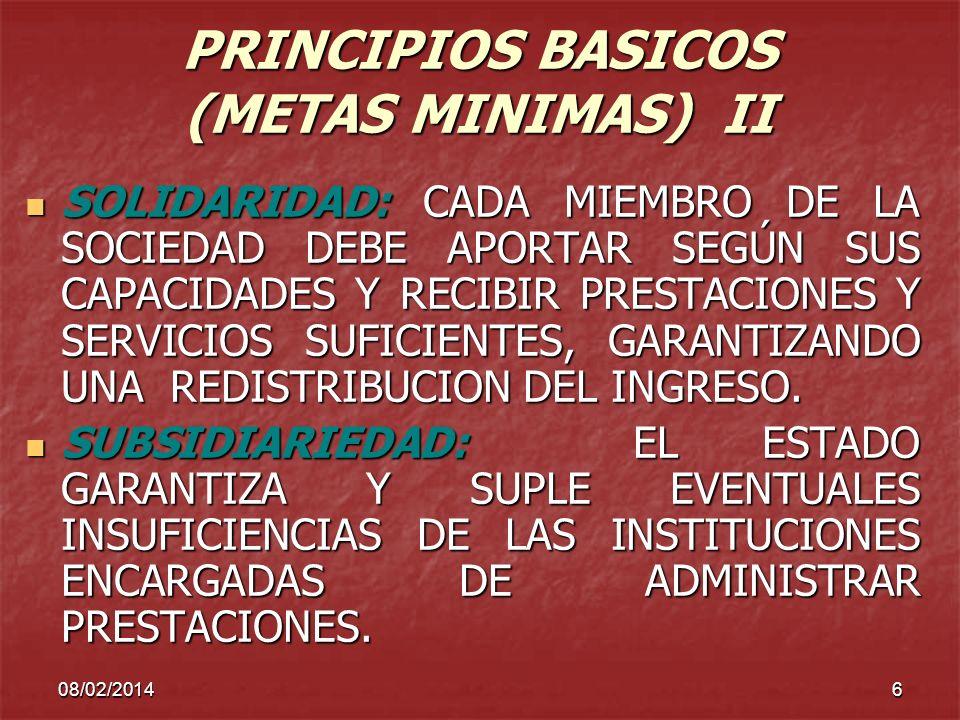 08/02/20146 PRINCIPIOS BASICOS (METAS MINIMAS) II SOLIDARIDAD: CADA MIEMBRO DE LA SOCIEDAD DEBE APORTAR SEGÚN SUS CAPACIDADES Y RECIBIR PRESTACIONES Y