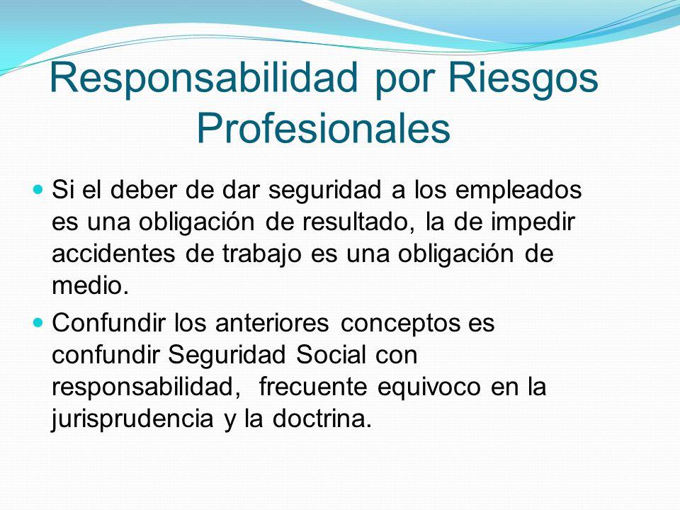 Responsabilidad por Riesgos Profesionales Si el deber de dar seguridad a los empleados es una obligación de resultado, la de impedir accidentes de trabajo es una obligación de medio.