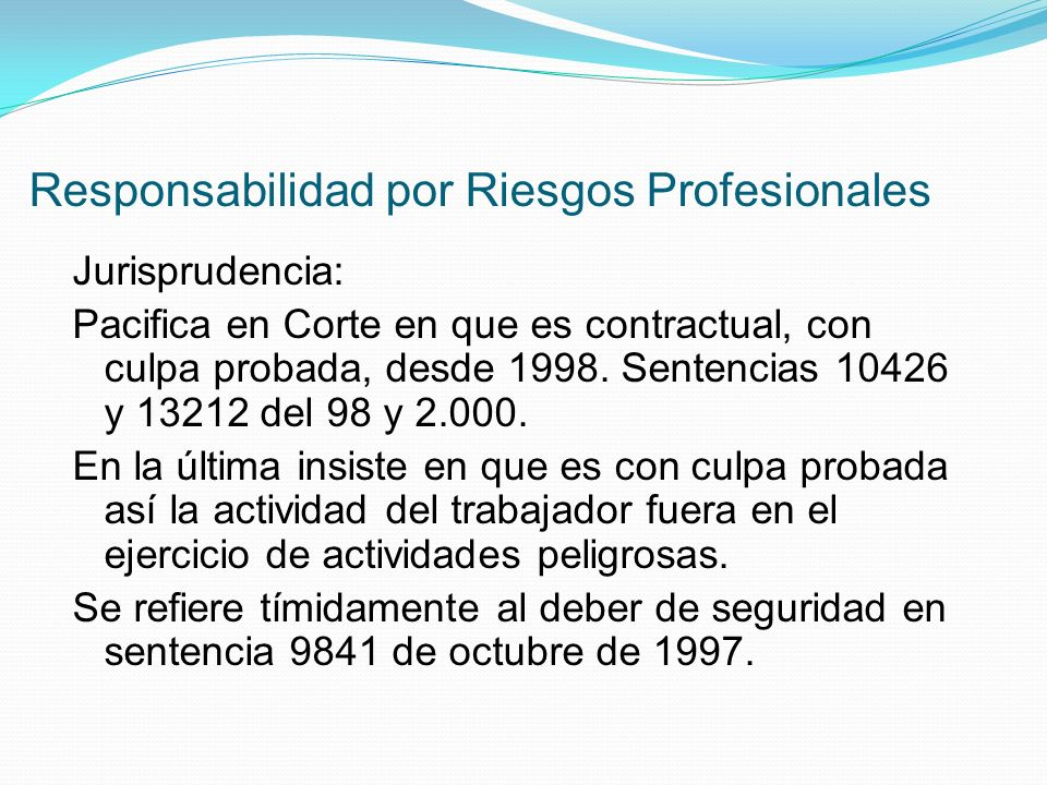 Responsabilidad por Riesgos Profesionales Jurisprudencia: Pacifica en Corte en que es contractual, con culpa probada, desde 1998.