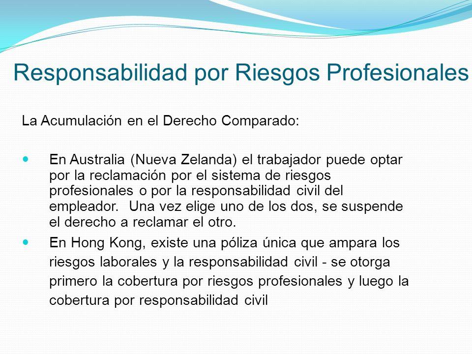 Responsabilidad por Riesgos Profesionales La Acumulación en el Derecho Comparado: En Australia (Nueva Zelanda) el trabajador puede optar por la reclamación por el sistema de riesgos profesionales o por la responsabilidad civil del empleador.