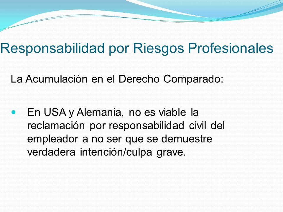 Responsabilidad por Riesgos Profesionales La Acumulación en el Derecho Comparado: En USA y Alemania, no es viable la reclamación por responsabilidad civil del empleador a no ser que se demuestre verdadera intención/culpa grave.