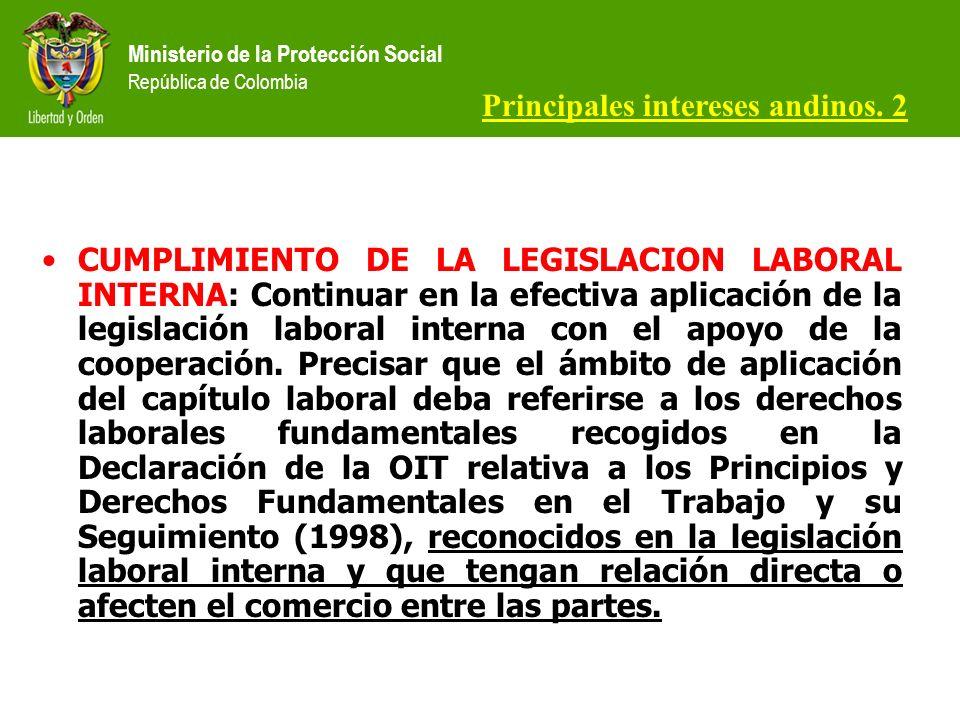 Ministerio de la Protección Social República de Colombia CUMPLIMIENTO DE LA LEGISLACION LABORAL INTERNA: Continuar en la efectiva aplicación de la legislación laboral interna con el apoyo de la cooperación.
