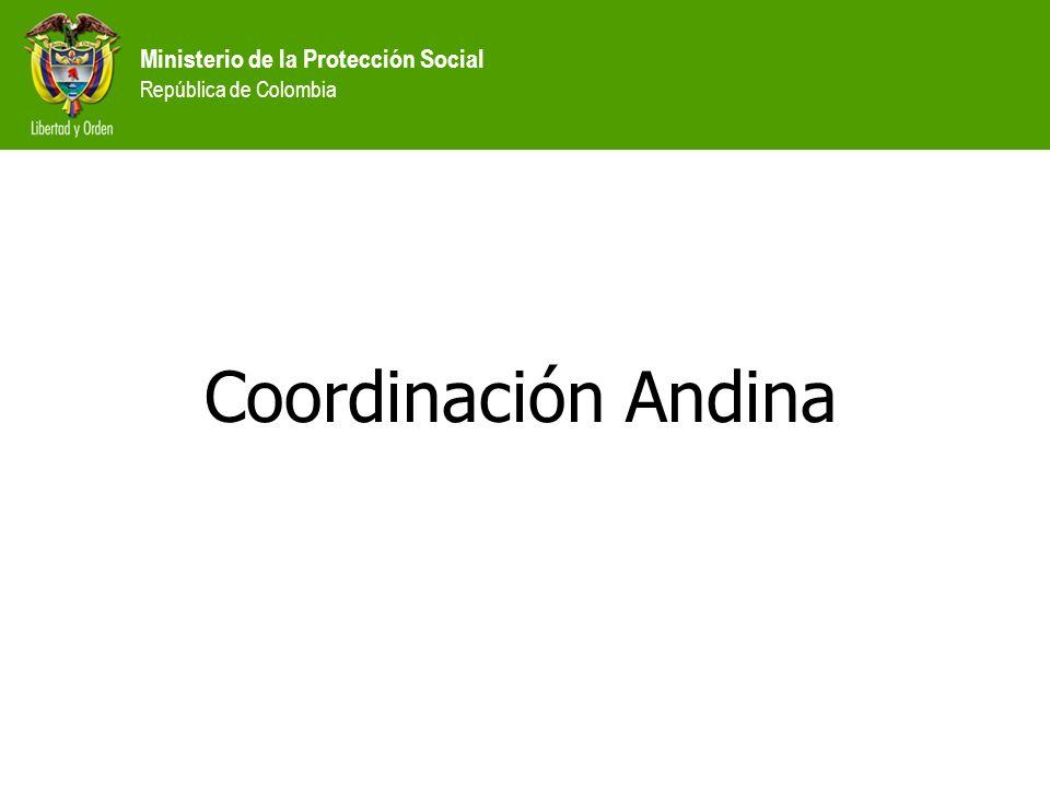 Ministerio de la Protección Social República de Colombia Coordinación Andina