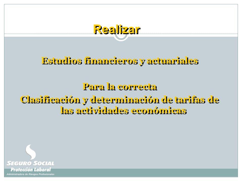 Estudios financieros y actuariales Para la correcta Clasificación y determinación de tarifas de las actividades económicas Estudios financieros y actu