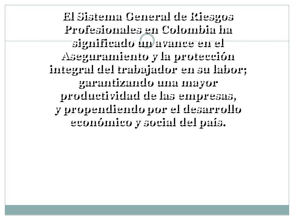 El Sistema General de Riesgos Profesionales en Colombia ha significado un avance en el Aseguramiento y la protección integral del trabajador en su lab
