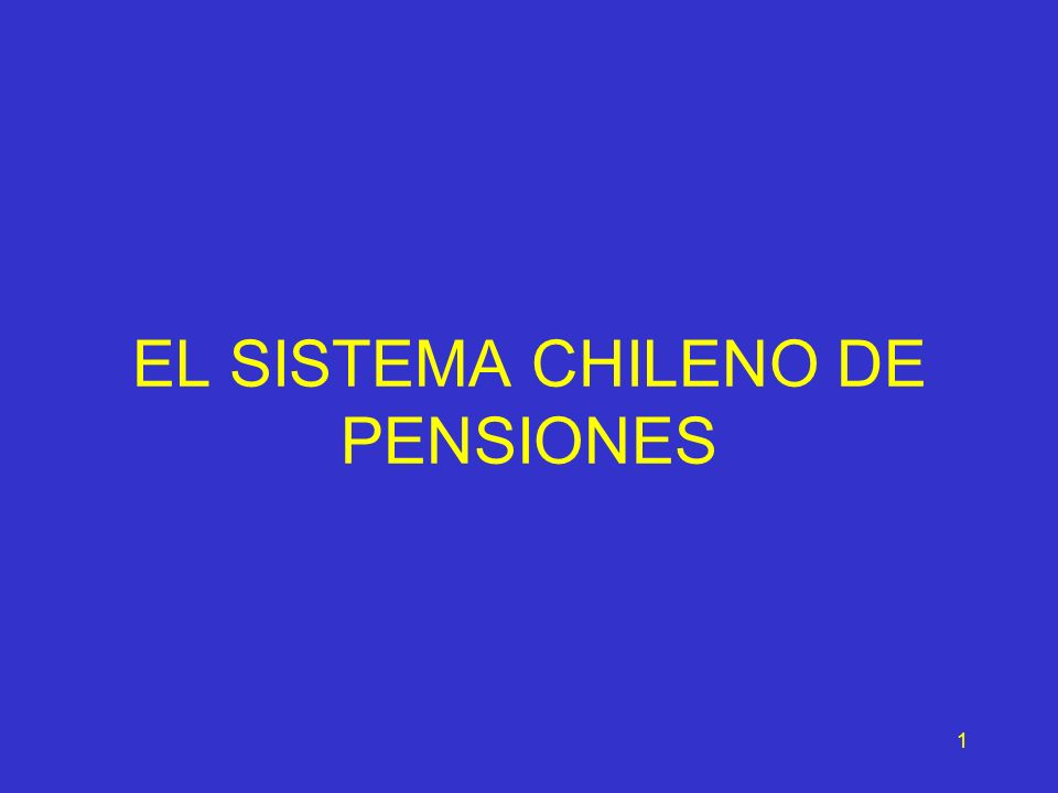 1 EL SISTEMA CHILENO DE PENSIONES