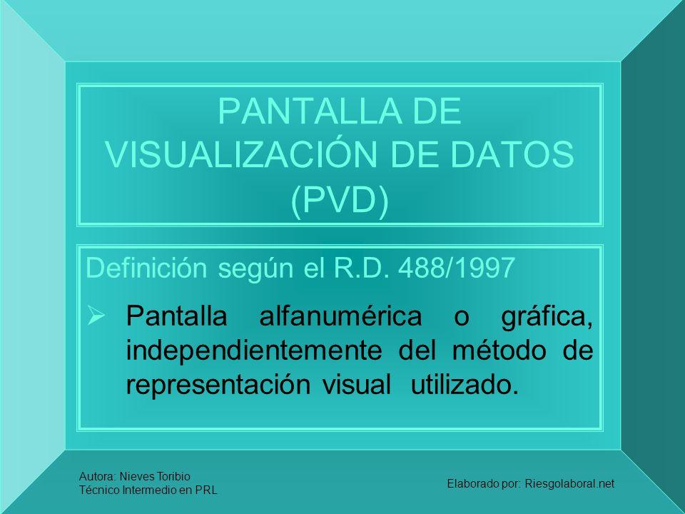 Autora: Nieves Toribio Técnico Intermedio en PRL Elaborado por: Riesgolaboral.net PANTALLA DE VISUALIZACIÓN DE DATOS (PVD) Definición según el R.D. 48