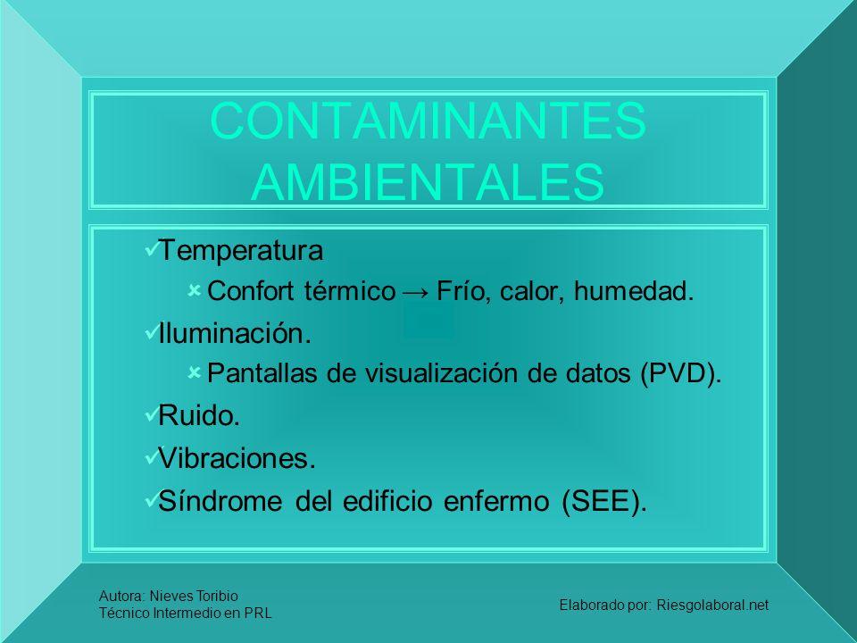 Autora: Nieves Toribio Técnico Intermedio en PRL Elaborado por: Riesgolaboral.net CONTAMINANTES AMBIENTALES Temperatura Confort térmico Frío, calor, h