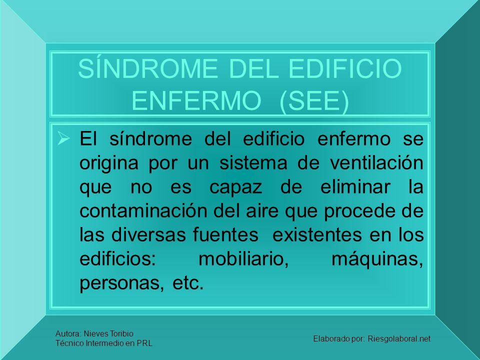 Autora: Nieves Toribio Técnico Intermedio en PRL Elaborado por: Riesgolaboral.net SÍNDROME DEL EDIFICIO ENFERMO (SEE) El síndrome del edificio enfermo