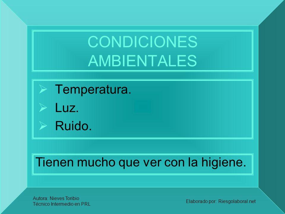 Autora: Nieves Toribio Técnico Intermedio en PRL Elaborado por: Riesgolaboral.net CONDICIONES AMBIENTALES Temperatura. Luz. Ruido. Tienen mucho que ve