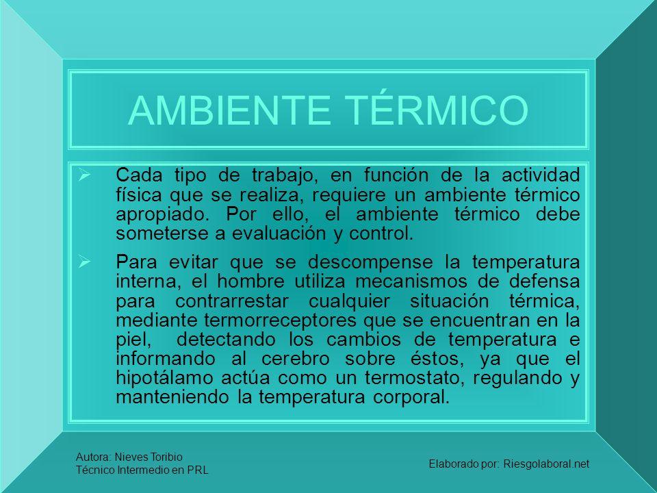 Autora: Nieves Toribio Técnico Intermedio en PRL Elaborado por: Riesgolaboral.net AMBIENTE TÉRMICO Cada tipo de trabajo, en función de la actividad fí