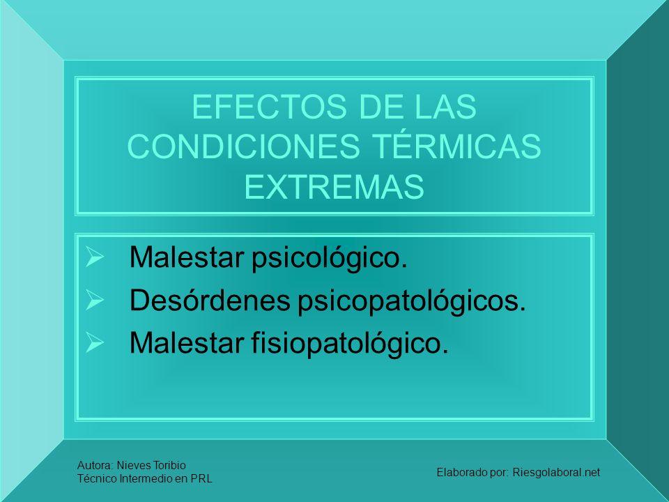 Autora: Nieves Toribio Técnico Intermedio en PRL Elaborado por: Riesgolaboral.net EFECTOS DE LAS CONDICIONES TÉRMICAS EXTREMAS Malestar psicológico. D