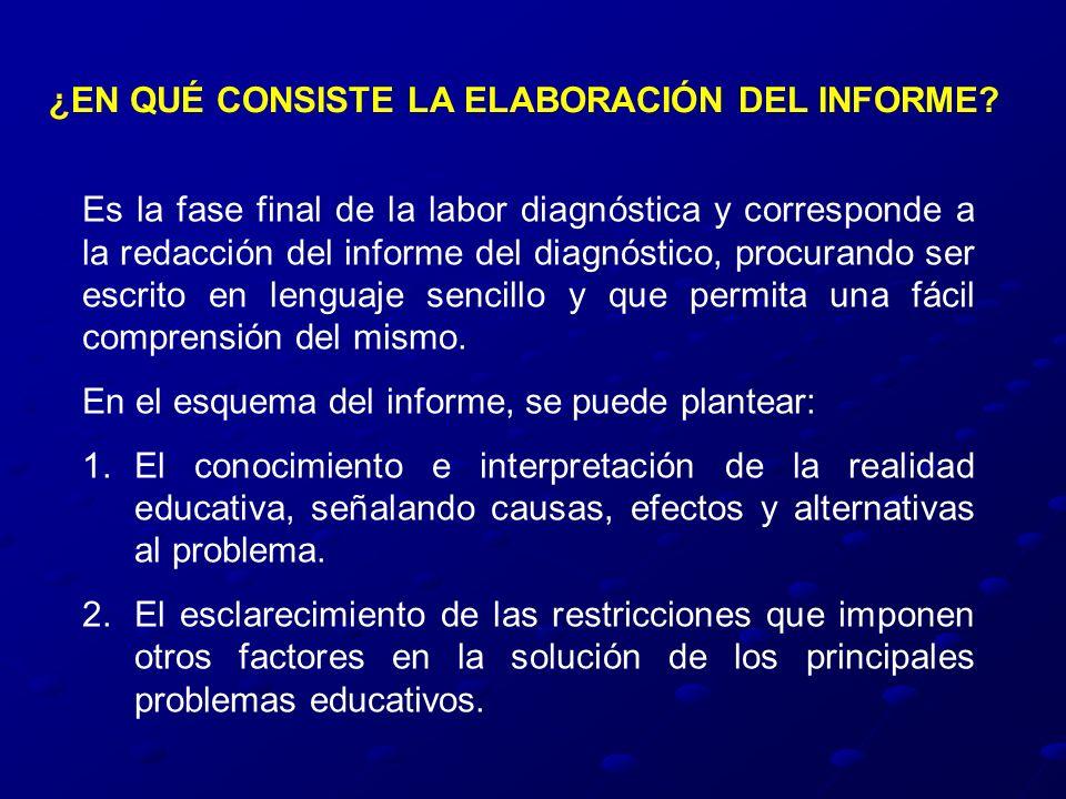 ¿EN QUÉ CONSISTE LA ELABORACIÓN DEL INFORME? Es la fase final de la labor diagnóstica y corresponde a la redacción del informe del diagnóstico, procur