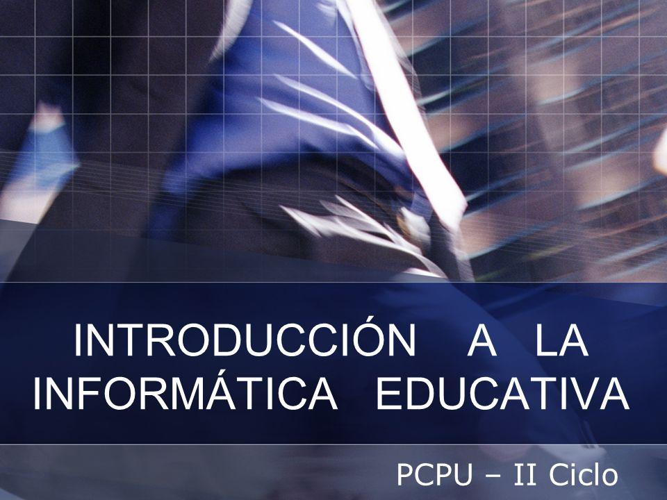 INTRODUCCIÓN A LA INFORMÁTICA EDUCATIVA PCPU – II Ciclo