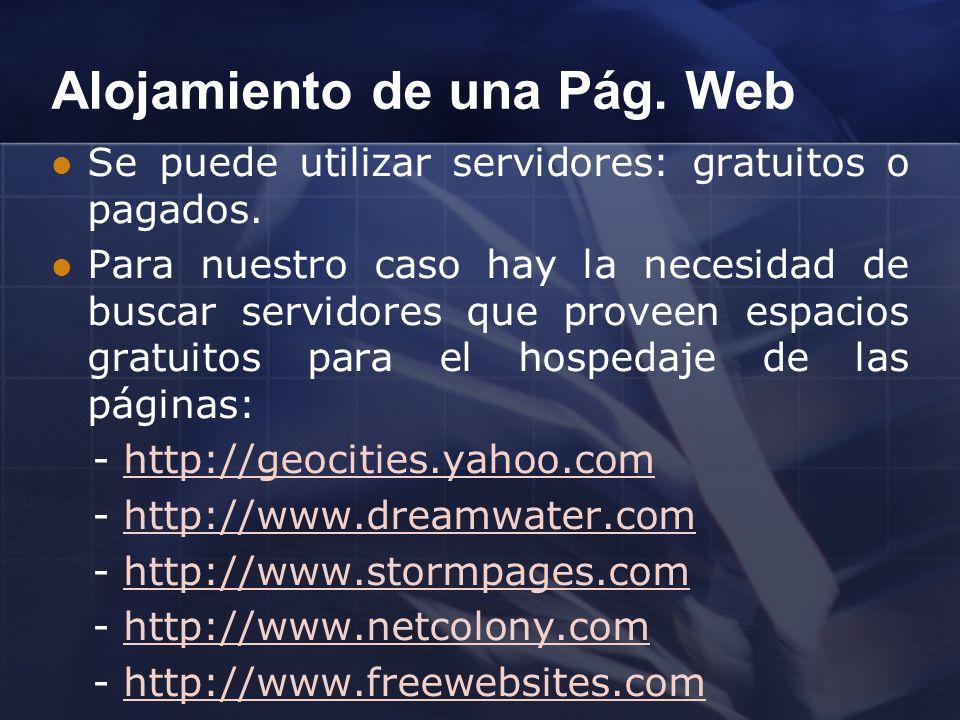 Alojamiento de una Pág. Web Se puede utilizar servidores: gratuitos o pagados. Para nuestro caso hay la necesidad de buscar servidores que proveen esp