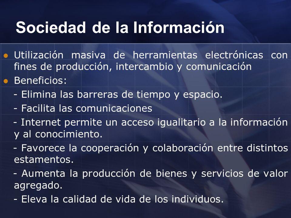 Sociedad de la Información Utilización masiva de herramientas electrónicas con fines de producción, intercambio y comunicación Beneficios: - Elimina l