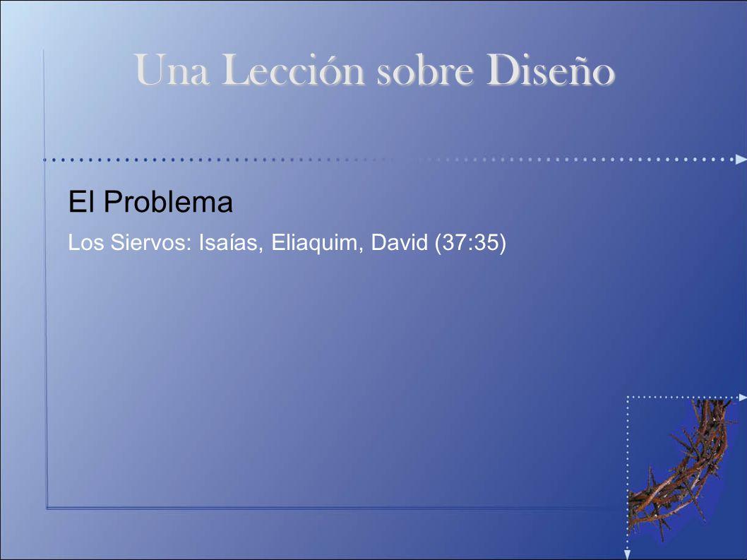 El Problema Los Siervos: Isaías, Eliaquim, David (37:35) Una Lección sobre Diseño