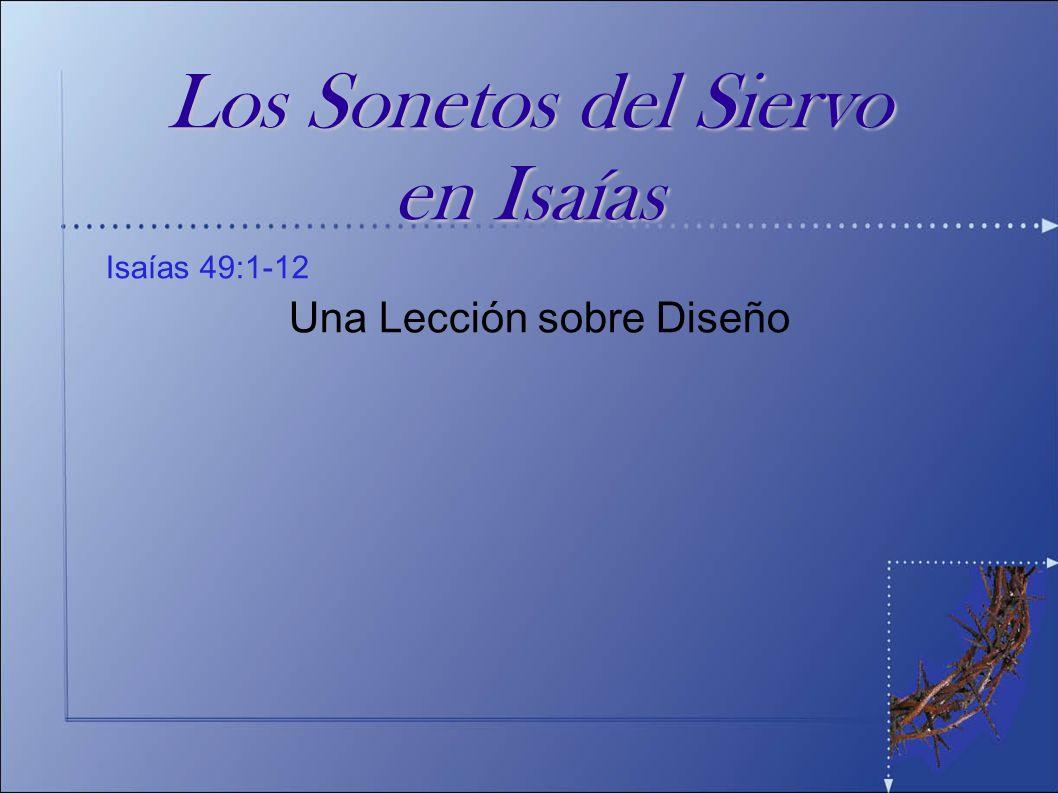 Isaías 42: 1-8 Una Lección sobre Desánimo Isaías 49:1-12 Una Lección sobre Diseño Los Sonetos del Siervo en Isaías