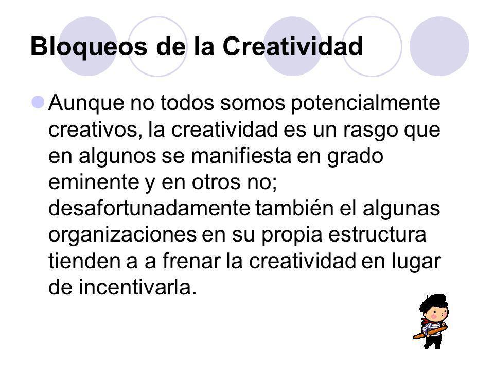 Bloqueos de la Creatividad Aunque no todos somos potencialmente creativos, la creatividad es un rasgo que en algunos se manifiesta en grado eminente y