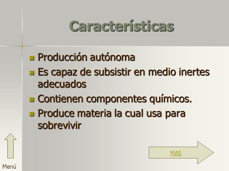 Características Producción autónoma Es capaz de subsistir en medio inertes adecuados Contienen componentes químicos. Produce materia la cual usa para