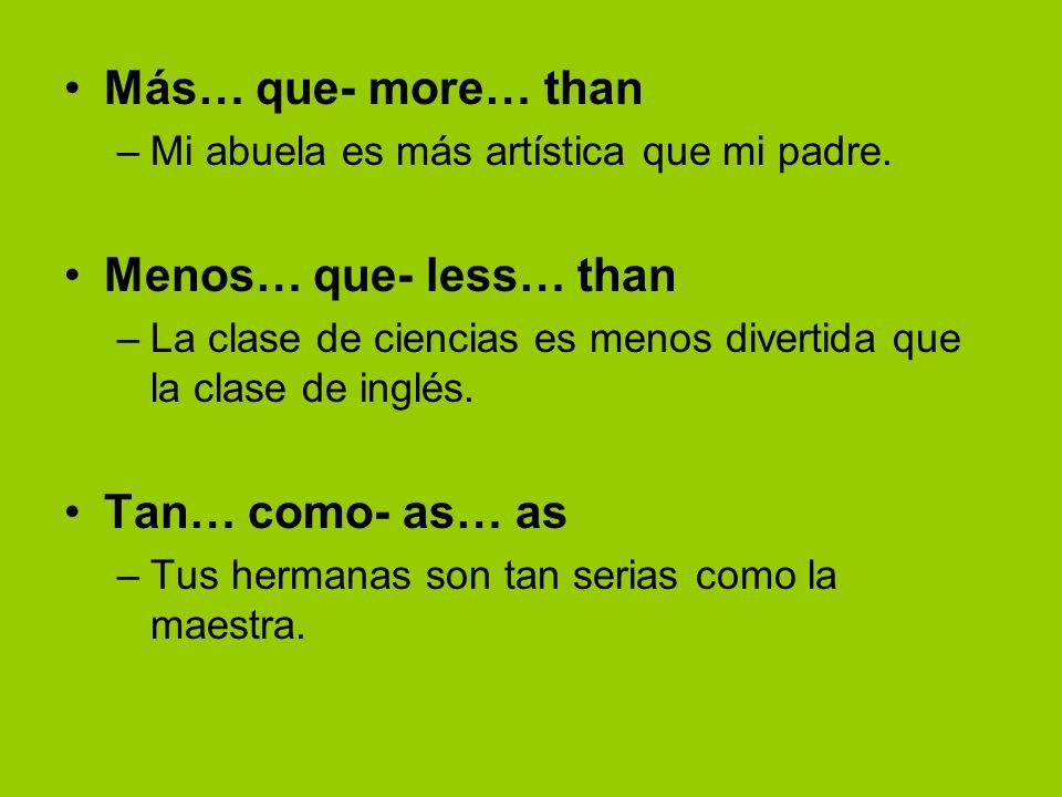 Comparing without adjectives más que- more than –Me gusta ir a la biblioteca más que al gimnasio.