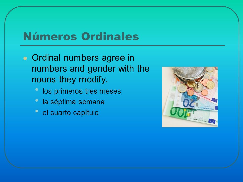 Números Ordinales Ordinal numbers agree in numbers and gender with the nouns they modify.