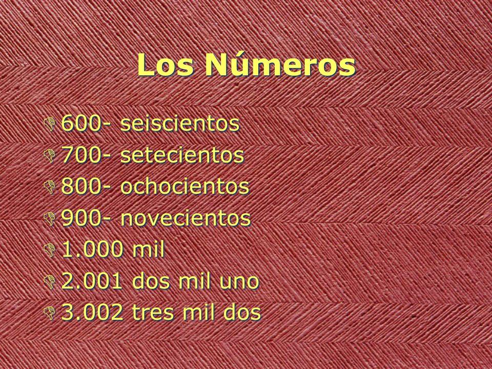Los Números D600- seiscientos D700- setecientos D800- ochocientos D900- novecientos D1.000 mil D2.001 dos mil uno D3.002 tres mil dos D600- seiscientos D700- setecientos D800- ochocientos D900- novecientos D1.000 mil D2.001 dos mil uno D3.002 tres mil dos