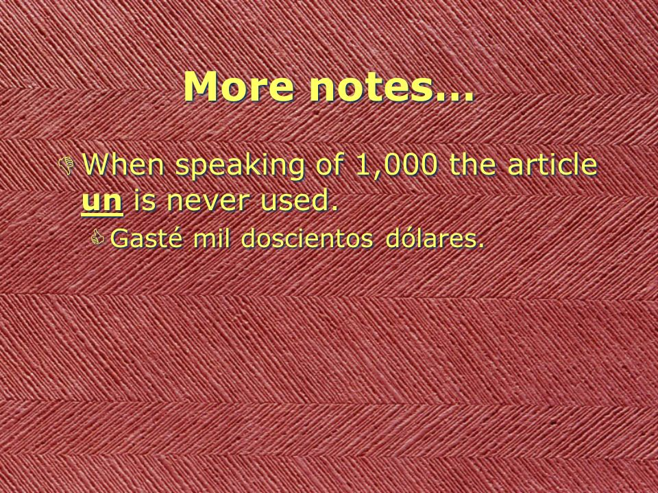More notes… DWhen speaking of 1,000 the article un is never used.