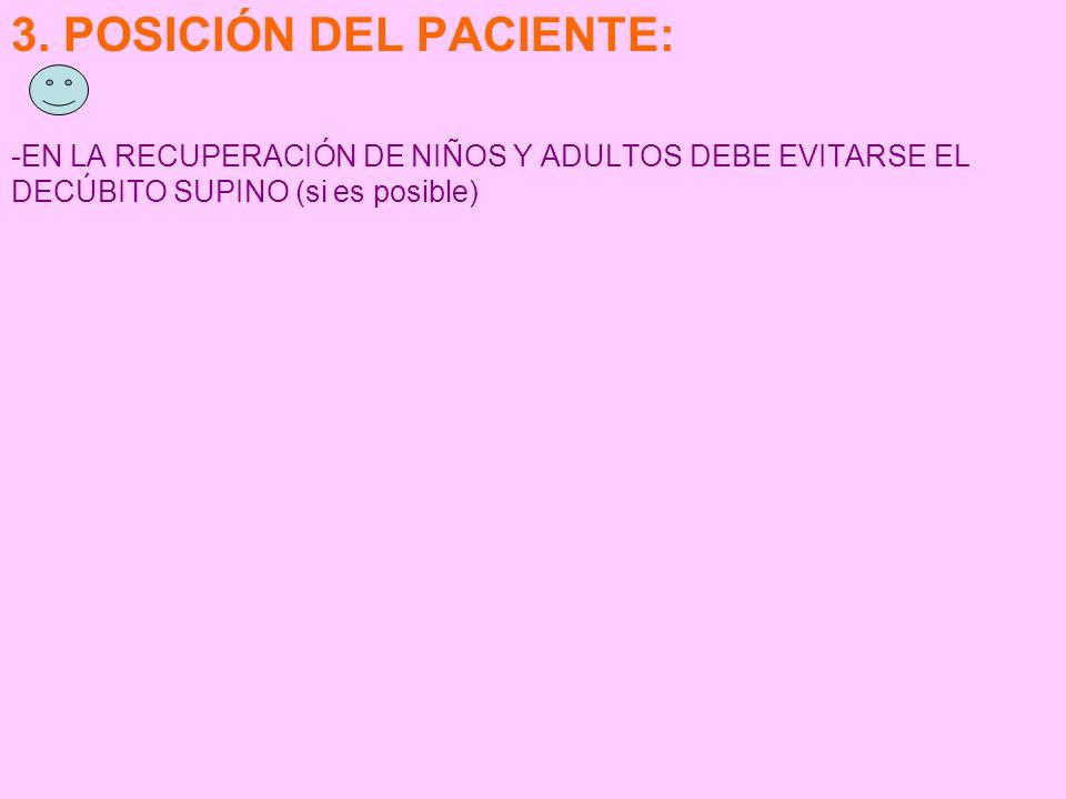 3. POSICIÓN DEL PACIENTE: -EN LA RECUPERACIÓN DE NIÑOS Y ADULTOS DEBE EVITARSE EL DECÚBITO SUPINO (si es posible)