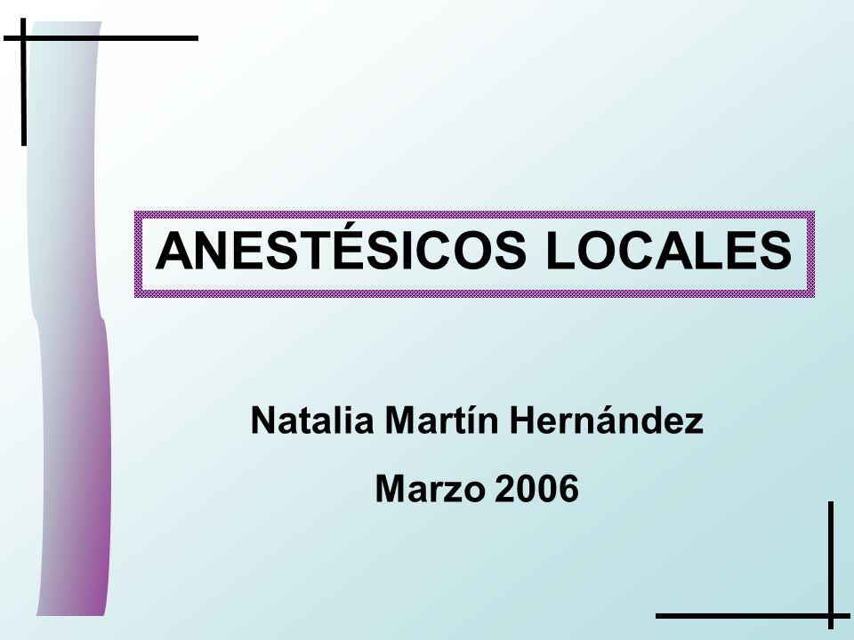 ANESTÉSICOS LOCALES Natalia Martín Hernández Marzo 2006