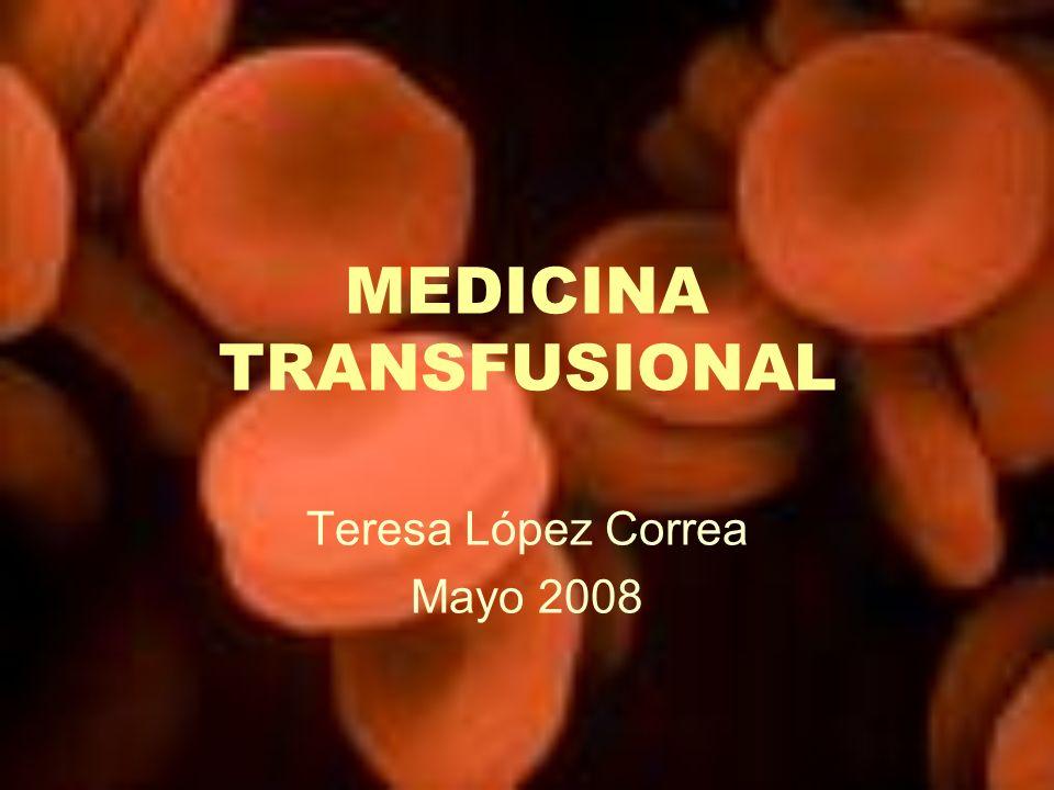 MEDICINA TRANSFUSIONAL Teresa López Correa Mayo 2008