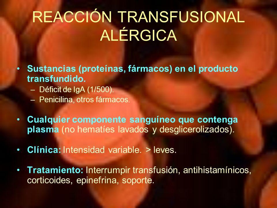 REACCIÓN TRANSFUSIONAL ALÉRGICA Sustancias (proteínas, fármacos) en el producto transfundido. –Déficit de IgA (1/500). –Penicilina, otros fármacos. Cu
