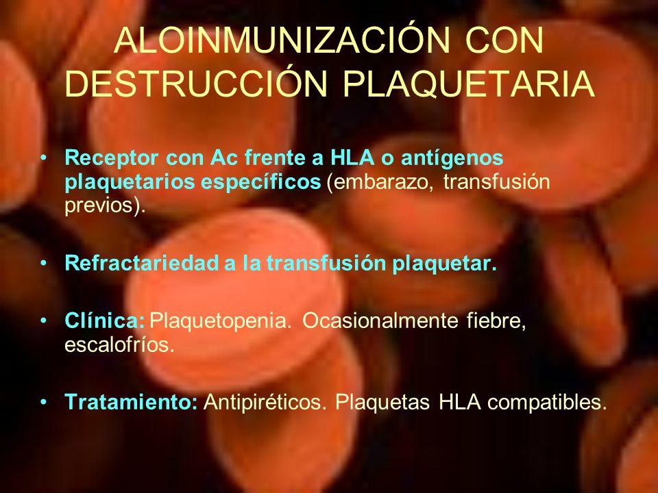 ALOINMUNIZACIÓN CON DESTRUCCIÓN PLAQUETARIA Receptor con Ac frente a HLA o antígenos plaquetarios específicos (embarazo, transfusión previos). Refract