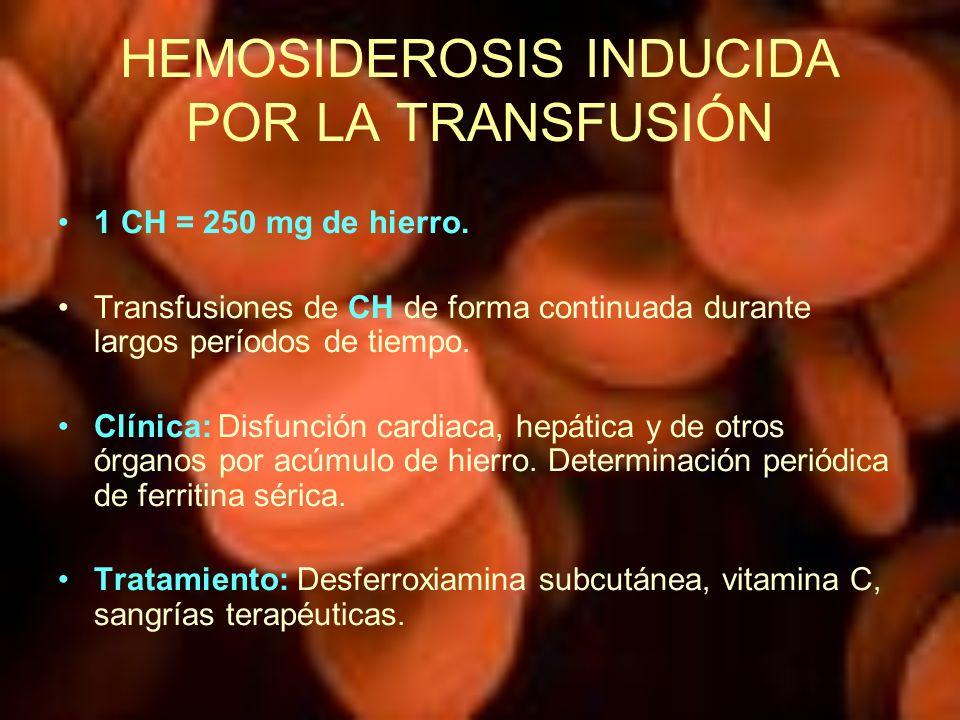 HEMOSIDEROSIS INDUCIDA POR LA TRANSFUSIÓN 1 CH = 250 mg de hierro. Transfusiones de CH de forma continuada durante largos períodos de tiempo. Clínica: