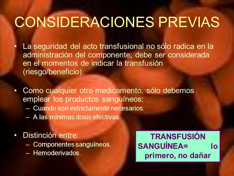 CONSIDERACIONES PREVIAS La seguridad del acto transfusional no sólo radica en la administración del componente; debe ser considerada en el momentos de