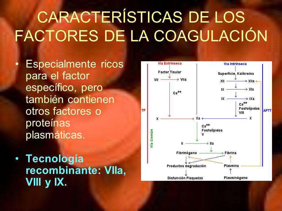 CARACTERÍSTICAS DE LOS FACTORES DE LA COAGULACIÓN Especialmente ricos para el factor específico, pero también contienen otros factores o proteínas pla