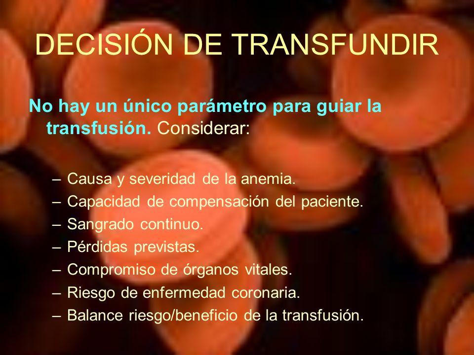 DECISIÓN DE TRANSFUNDIR No hay un único parámetro para guiar la transfusión. Considerar: –Causa y severidad de la anemia. –Capacidad de compensación d