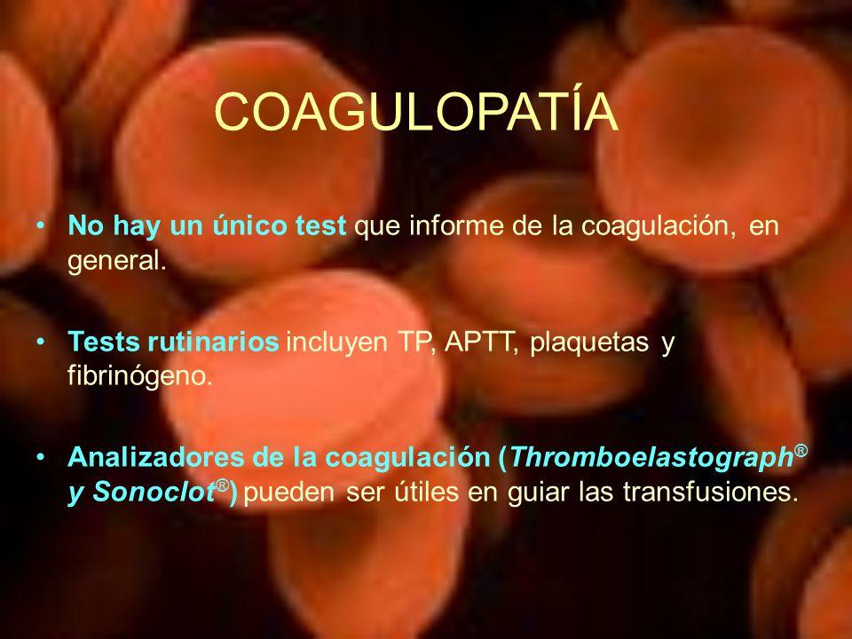 COAGULOPATÍA No hay un único test que informe de la coagulación, en general. Tests rutinarios incluyen TP, APTT, plaquetas y fibrinógeno. Analizadores