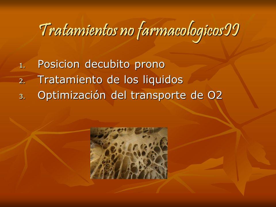 Tratamientos no farmacologicosII 1. Posicion decubito prono 2. Tratamiento de los liquidos 3. Optimización del transporte de O2