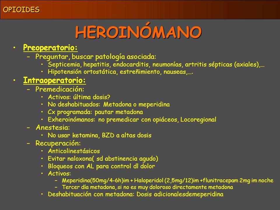 HEROINÓMANO Preoperatorio: –Preguntar, buscar patología asociada: Septicemia, hepatitis, endocarditis, neumonías, artritis sépticas (axiales),… Hipote