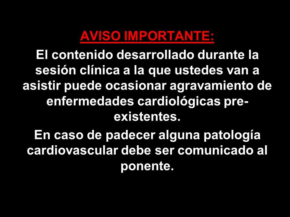 AVISO IMPORTANTE: El contenido desarrollado durante la sesión clínica a la que ustedes van a asistir puede ocasionar agravamiento de enfermedades card